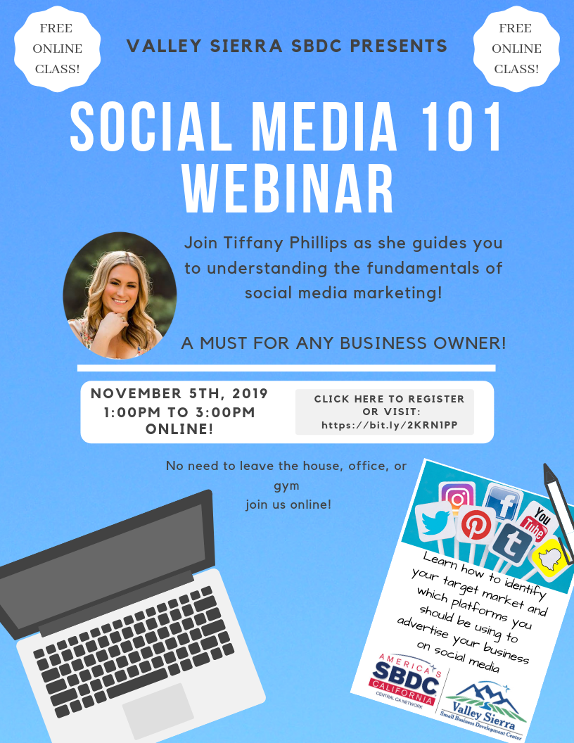 Event Flyer, Valley Sierra SBDC Presents, Social Media 101 Webinar. Join Tiffany Phillips as she guides you to understanding the fundamentals of social media marketing! November 5th, 2019, 1:L00pm to 3:00pm. Online!